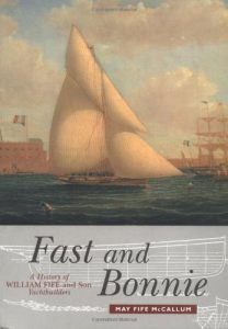 Fast and Bonnie – A History of William Fife and Son Yachtbuilders by May Fife McCallum