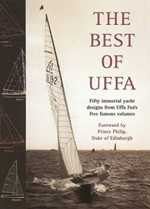 The Best Of Uffa: Fifty Immortal Yacht Designs From Uffa Fox's Five Famous Volumes