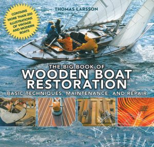 The Big Book of Wooden Boat Restoration: Basic Techniques, Maintenance, and Repair - Thomas Larsson