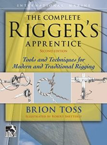 The Complete Rigger's Apprentice Tools and Techniques for Modern and Traditional Rigging, Second Edition - Brion Toss