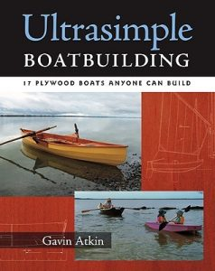 Ultrasimple Boat Building: 17 Plywood Boats Anyone Can Build - Gavin Atkin