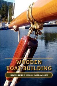 Wooden Boat Building: How to Build a Dragon Class Sailboat - Nick Loenen