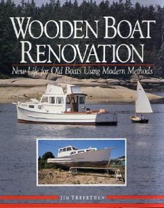 Wooden Boat Renovation New Life for Old Boats Using Modern Methods - Jim Trefethan